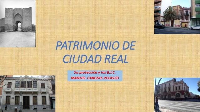 PATRIMONIO DE CIUDAD REAL Su protección y los B.I.C. MANUEL CABEZAS VELASCO