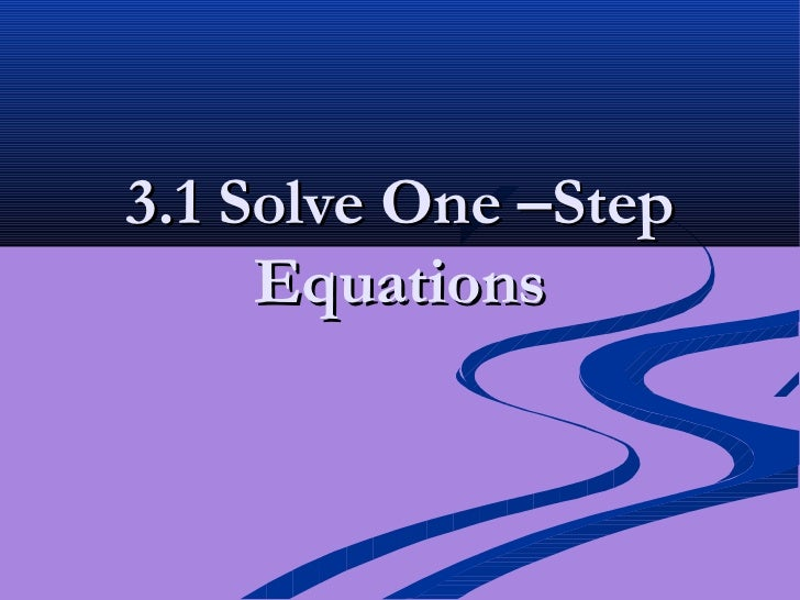 3.1 Solve One –Step     Equations