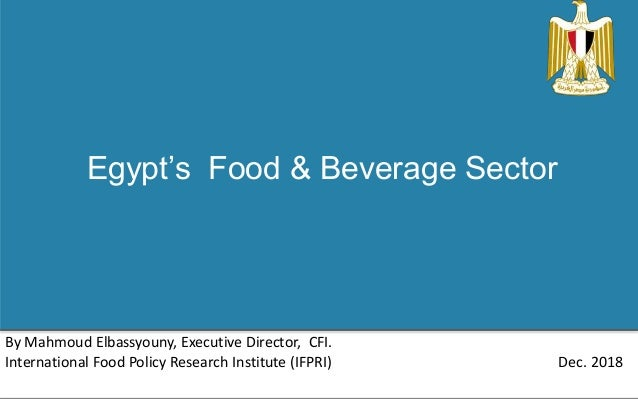Egypt's Food & Beverage Sector By Mahmoud Elbassyouny, Executive Director, CFI. International Food Policy Research Institu...