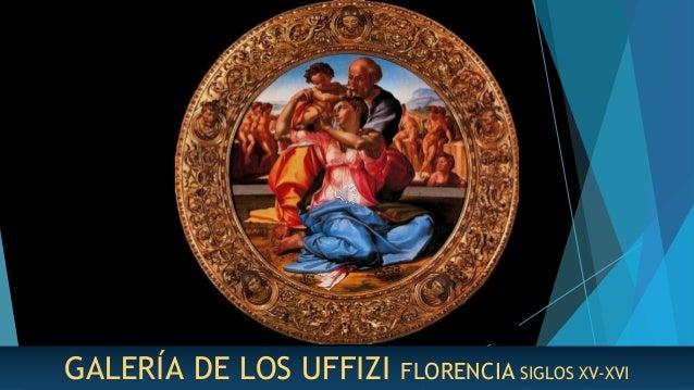 GALERÍA DE LOS UFFIZI FLORENCIA SIGLOS XV-XVI