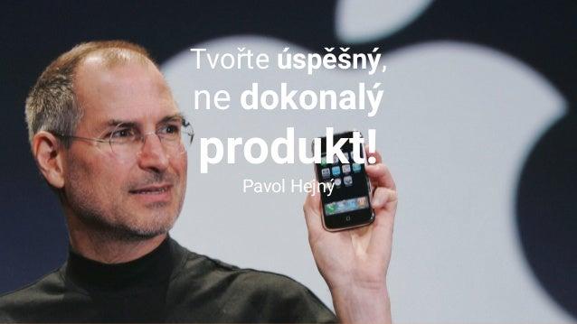 Tvořte úspěšný, ne dokonalý produkt! Pavol Hejný