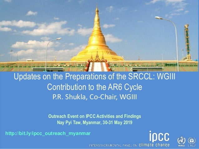 http://bit.ly/ipcc_outreach_myanmar Updates on the Preparations of the SRCCL: WGIII Contribution to the AR6 Cycle P.R. Shu...