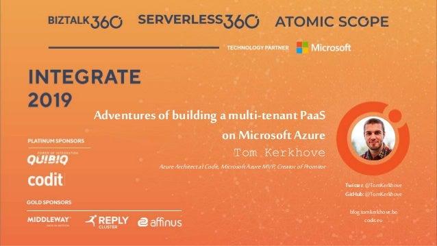 Tom Kerkhove AzureArchitectatCodit, Microsoft AzureMVP,Creatorof Promitor Adventures of building a multi-tenant PaaS on Mi...