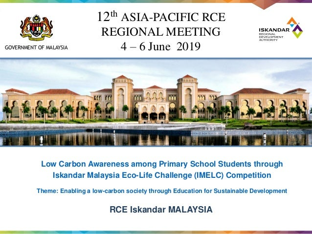 GOVERNMENT OF MALAYSIA Low Carbon Awareness among Primary School Students through Iskandar Malaysia Eco-Life Challenge (IM...