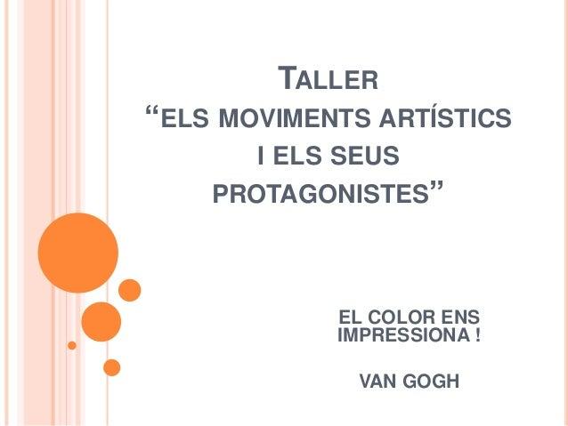 """TALLER """"ELS MOVIMENTS ARTÍSTICS I ELS SEUS PROTAGONISTES"""" EL COLOR ENS IMPRESSIONA ! VAN GOGH"""