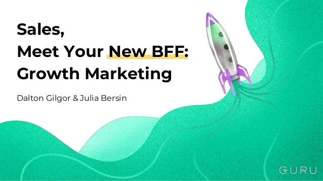 Sales, Meet Your New BFF: Growth Marketing Dalton Gilgor & Julia Bersin