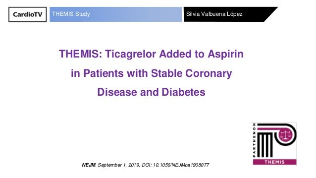 Silvia Valbuena LópezTHEMIS Study THEMIS: Ticagrelor Added to Aspirin in Patients with Stable Coronary Disease and Diabete...