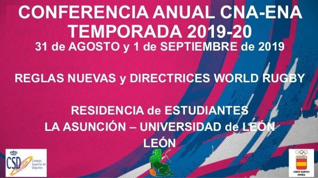 CONFERENCIA ANUAL CNA-ENA TEMPORADA 2019-20 31 de AGOSTO y 1 de SEPTIEMBRE de 2019 REGLAS NUEVAS y DIRECTRICES WORLD RUGBY...