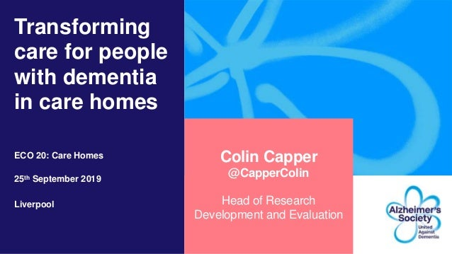 Transforming care for people with dementia in care homes ECO 20: Care Homes 25th September 2019 Liverpool Colin Capper @Ca...