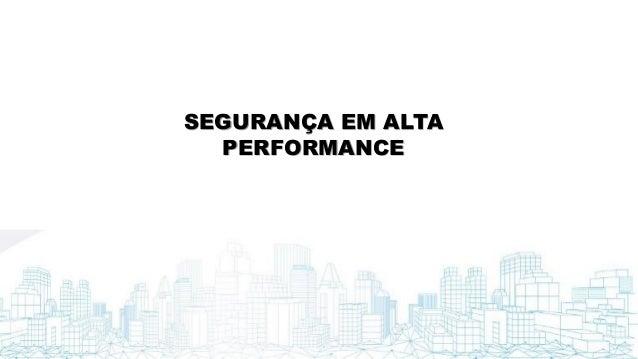 SEGURANÇA EM ALTA PERFORMANCE