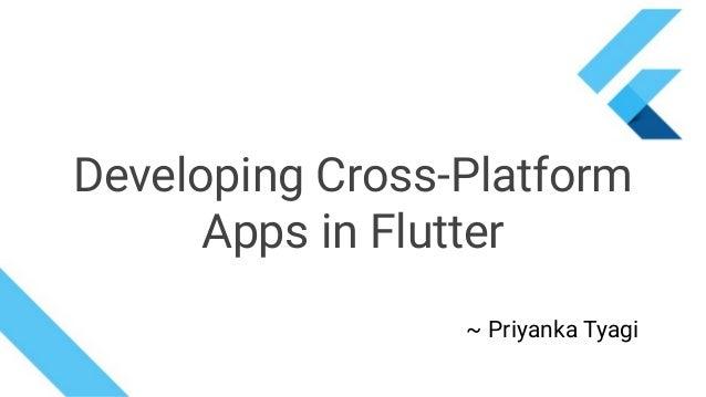 ~ Priyanka Tyagi Developing Cross-Platform Apps in Flutter