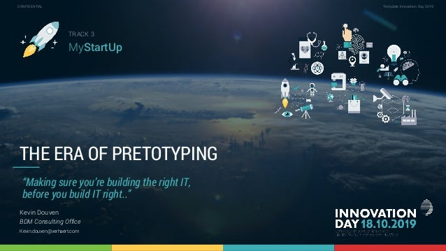 The era of pretotyping | Building the Right It, before Building It Right 1 CONFIDENTIAL Template Innovation Day 2019CONFID...