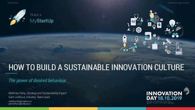 1 Template Innovation Day 2019CONFIDENTIAL HOW TO BUILD A SUSTAINABLE INNOVATION CULTURE Mathias Fahy, Strategy and Sustai...
