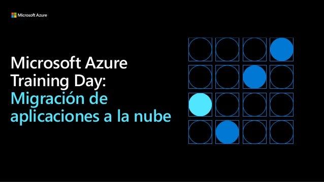 Microsoft Azure Training Day: Migración de aplicaciones a la nube