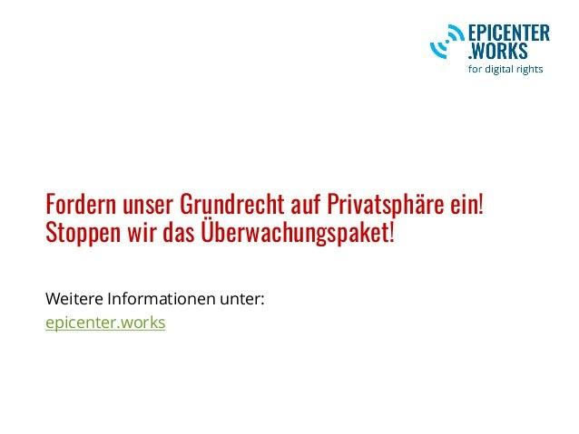 Fordern unser Grundrecht auf Privatsphäre ein! Stoppen wir das Überwachungspaket! Weitere Informationen unter: epicenter.w...