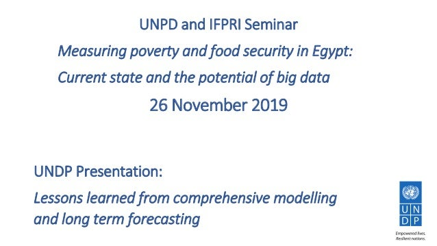 UNPD and IFPRI Seminar Measuring poverty and food security in Egypt: Current state and the potential of big data 26 Novemb...