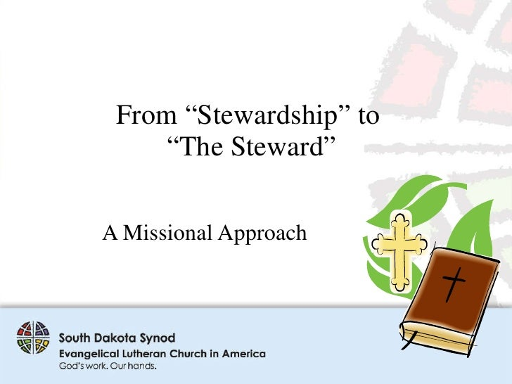 "From ""Stewardship"" to  ""The Steward"" A Missional Approach"