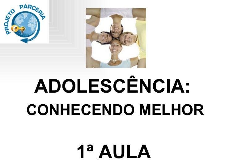 ADOLESCÊNCIA:   CONHECENDO MELHOR  1ª AULA