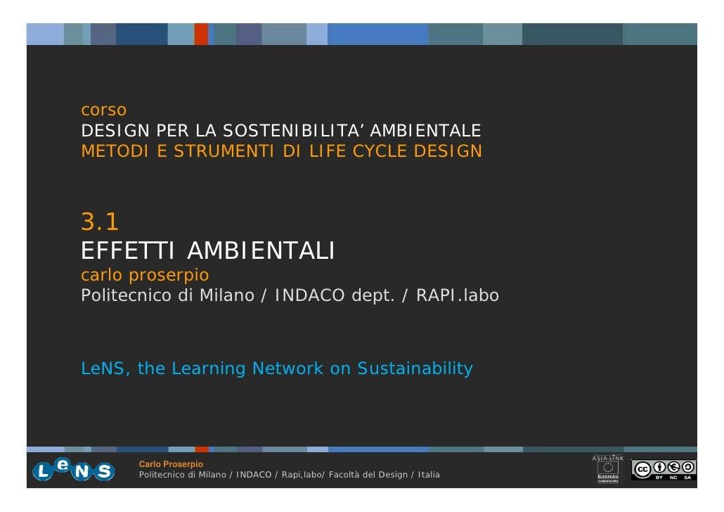corso DESIGN PER LA SOSTENIBILITA' AMBIENTALE METODI E STRUMENTI DI LIFE CYCLE DESIGN    3.1 EFFETTI AMBIENTALI carlo pros...