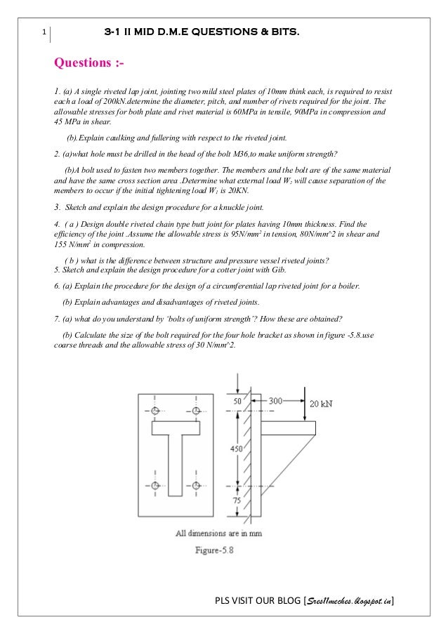 1  3-1 II MID D.M.E QUESTIONS & BITS.  Questions :1. (a) A single riveted lap joint, jointing two mild steel plates of 10m...