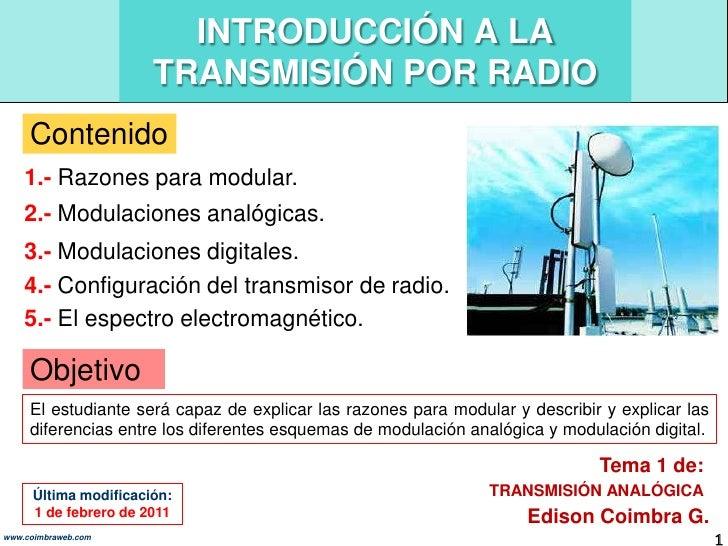 INTRODUCCIÓN A LA TRANSMISIÓN POR RADIO<br />Contenido<br />1.- Razones para modular.<br />2.- Modulaciones analógicas.<br...
