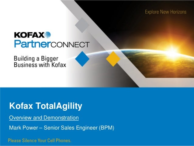 Kofax TotalAgilityOverview and DemonstrationMark Power – Senior Sales Engineer (BPM)
