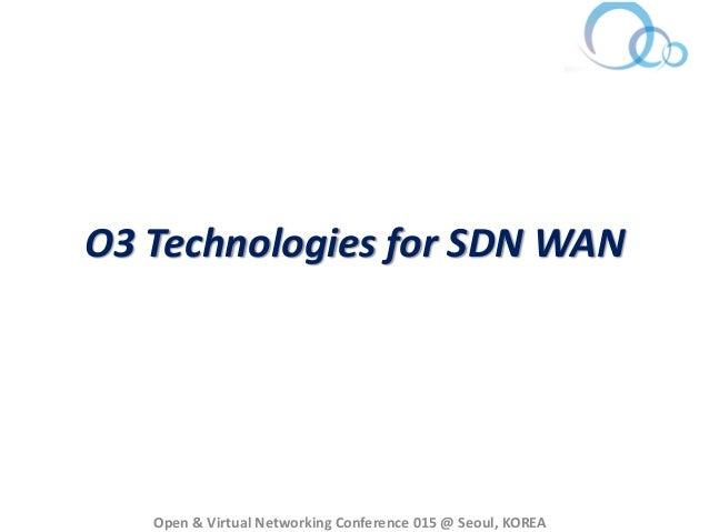 OVNC 2015-SDN 해외 활용사례 (일본): O3 Project : User-oriented SDN