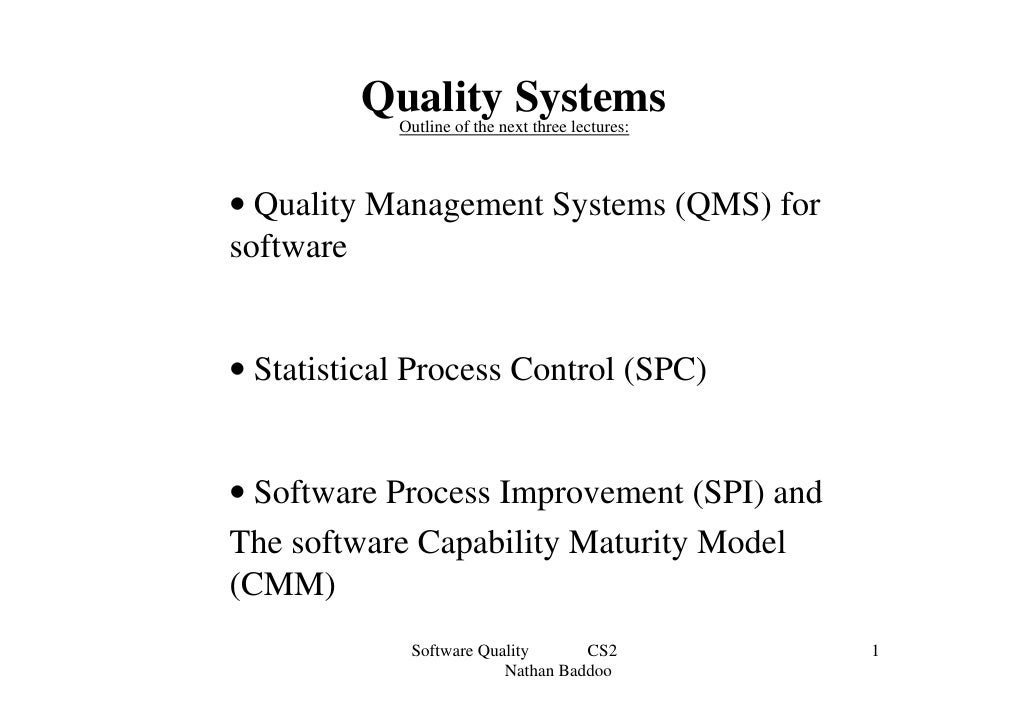 Quality Systems            Outline of the next three lectures:• Quality Management Systems (QMS) forsoftware• Statistical ...