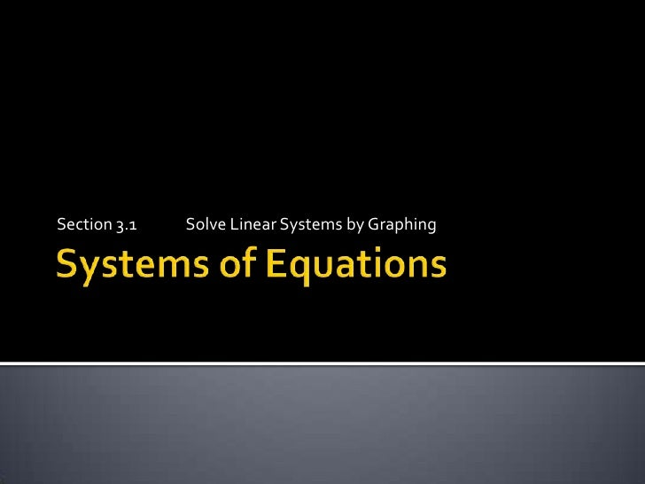 Systems of Equations<br />Section 3.1        	Solve Linear Systems by Graphing<br />