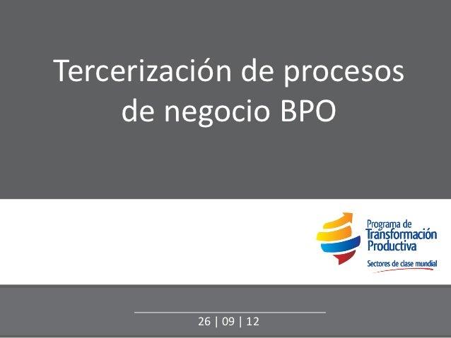 Tercerización de procesos     de negocio BPO          26 | 09 | 12