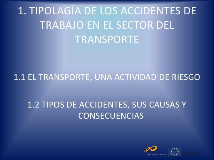 1. TIPOLAGÍA DE LOS ACCIDENTES DE     TRABAJO EN EL SECTOR DEL           TRANSPORTE1.1 EL TRANSPORTE, UNA ACTIVIDAD DE RIE...