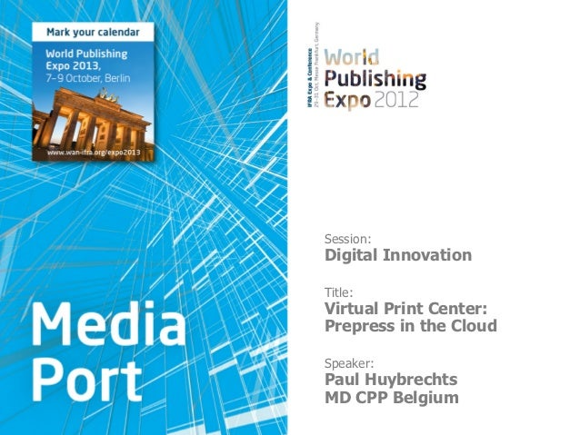 Session:Digital InnovationTitle:Virtual Print Center:Prepress in the CloudSpeaker:Paul HuybrechtsMD CPP Belgium
