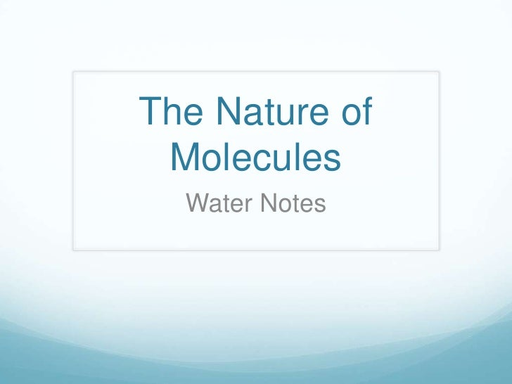 The Nature of Molecules<br />Water Notes<br />