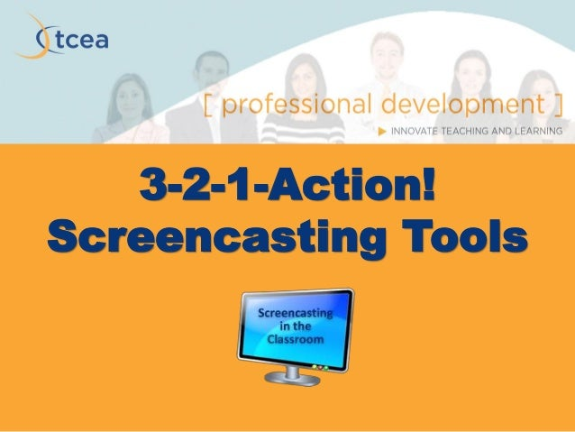3-2-1-Action! Screencasting Tools