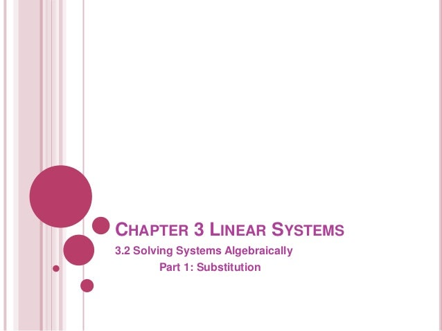 CHAPTER 3 LINEAR SYSTEMS3.2 Solving Systems Algebraically        Part 1: Substitution