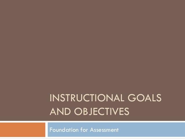 INSTRUCTIONAL GOALSAND OBJECTIVESFoundation for Assessment
