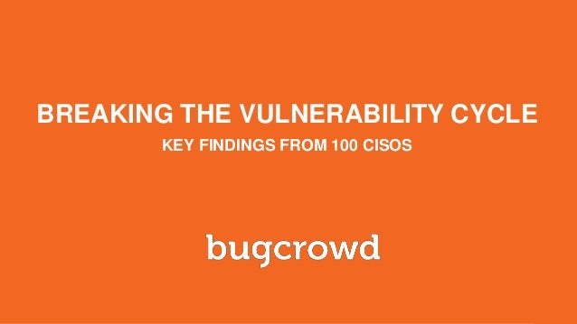 September 2016 BREAKING THE VULNERABILITY CYCLE KEY FINDINGS FROM 100 CISOS