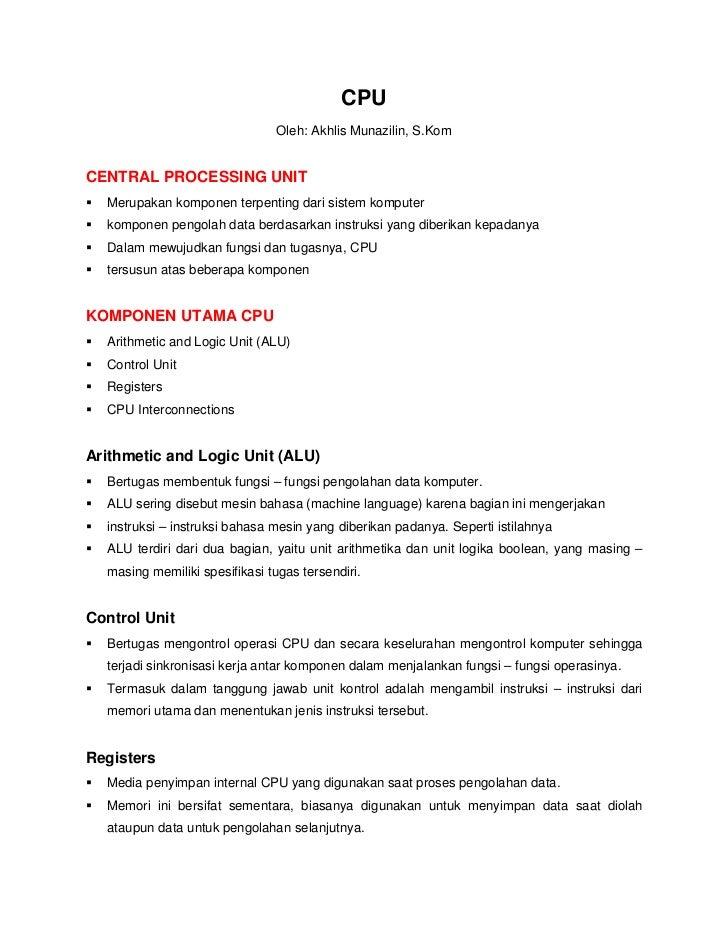 CPU                               Oleh: Akhlis Munazilin, S.KomCENTRAL PROCESSING UNIT  Merupakan komponen terpenting dari...
