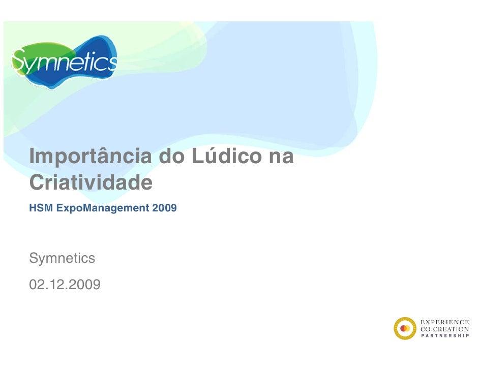 Importância do Lúdico na Criatividade HSM ExpoManagement 2009    Symnetics S    ti 02.12.2009