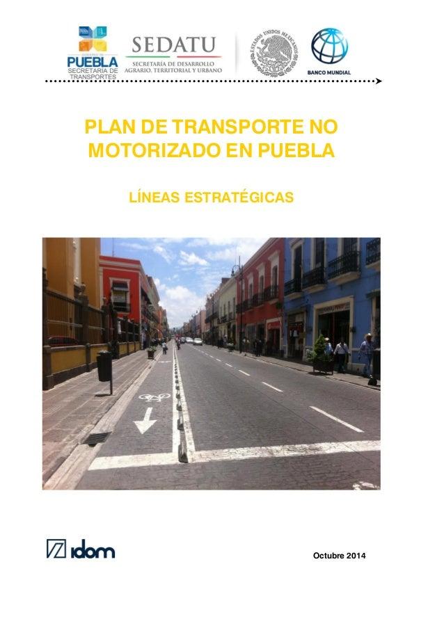 PLAN DE TRANSPORTE NO MOTORIZADO EN PUEBLA LÍNEAS ESTRATÉGICAS Octubre 2014
