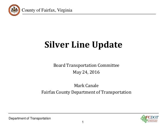 County of Fairfax, Virginia Silver Line Update Board Transportation Committee May 24, 2016 Mark Canale Fairfax County Depa...