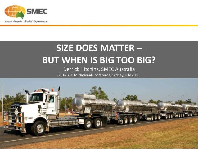 SIZE DOES MATTER – BUT WHEN IS BIG TOO BIG? Derrick Hitchins, SMEC Australia 2016 AITPM National Conference, Sydney, July ...