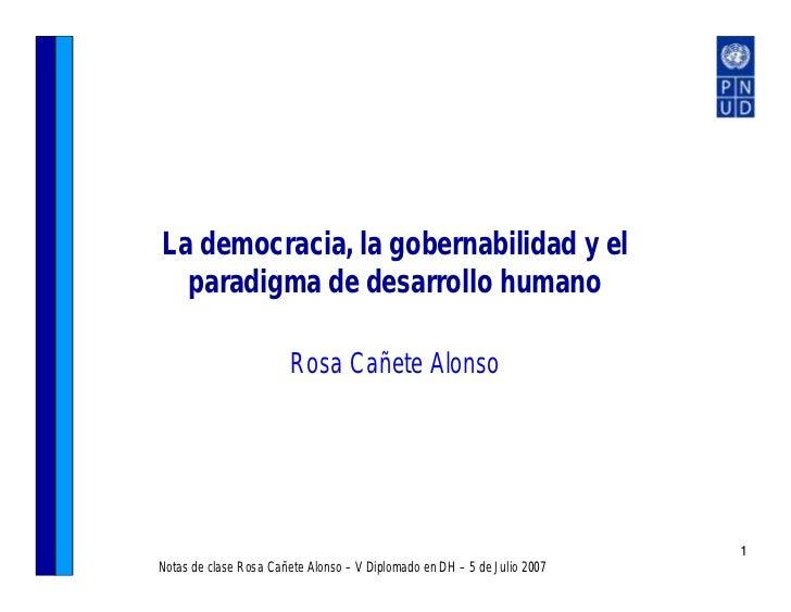 La democracia, la gobernabilidad y el  paradigma de desarrollo humano                        Rosa Cañete Alonso           ...