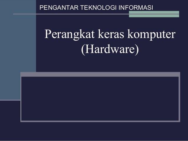 PENGANTAR TEKNOLOGI INFORMASI  Perangkat keras komputer (Hardware)