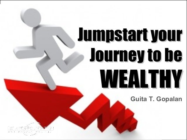 +  Jumpstart your Journey to be  WEALTHY Guita T. Gopalan