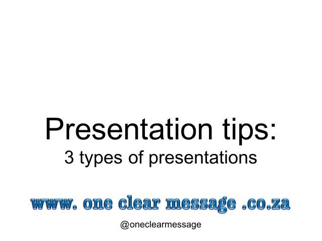 Presentation tips: 3 types of presentations @oneclearmessage