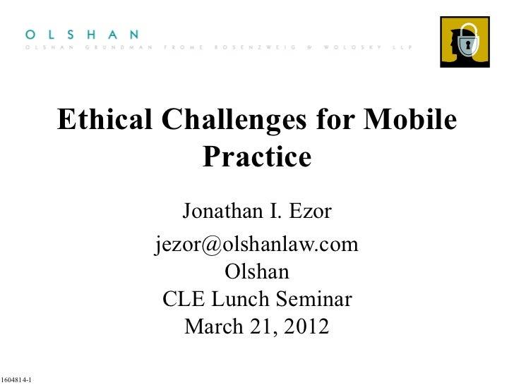 Ethical Challenges for Mobile                      Practice                      Jonathan I. Ezor                   jezor@...