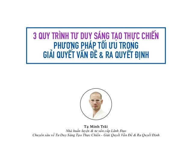 3 QUY TRÌNH TƯ DUY S Á NG T Ạ O THỰC CHIẾN PHƯƠNG PH Á P TỐI ƯU TRONG   GI Ả I QUYẾT VẤN ĐỀ & RA QUYẾT Đ Ị NH Tạ Minh...