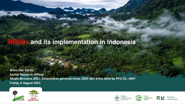 REDD+ and its implementation in Indonesia Bimo Dwi Satrio Senior Research Officer Muda Bersuara 2021: Selamatkan generasi ...