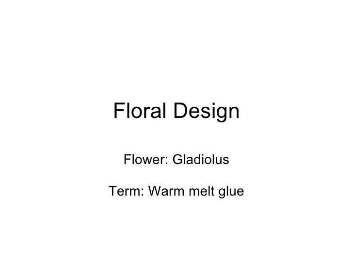 Floral Design Flower: Gladiolus Term: Warm melt glue